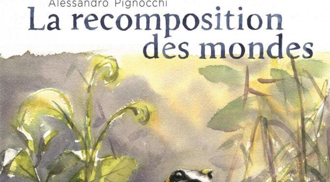 Résistance 8/101 : « La recomposition des mondes », Alessandro Pignocchi